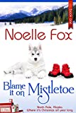 Blame it on Mistletoe: A Sweet Holiday Romance Series Set in Alaska (A North Pole Romance Book 1)