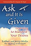 Ask and It Is Given: Learning to Manifest Your Desires (Law of Attraction Book 7)