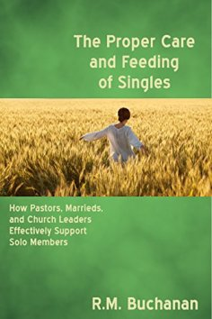 The Proper Care and Feeding of Singles: How Pastors, Marrieds, and Church Leaders Effectively Support Solo Members by [Buchanan, Ruth]