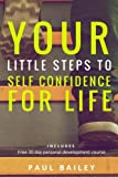 Your Little Steps to Self Confidence for Life: Includes a free 30 day personal development course