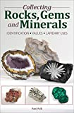 Collecting Rocks, Gems and Minerals: Identification, Values, Lapidary Uses