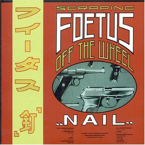 Scraping Foetus Off the Wheel - Nail - Amazon.com Music