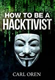 How to be a Hacktivist - Political activism through a cyber environment