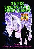 Yetis, Sasquatch and Hairy Giants