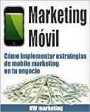 Marketing Móvil (Cómo implementar estrategias de mobile marketing en tu negocio nº 1) (Spanish Edition)