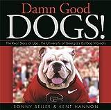 Damn Good Dogs!: The Real Story of Uga, the University of Georgia's Bulldog Mascots