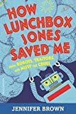 How Lunchbox Jones Saved Me from Robots, Traitors, and Missy the Cruel