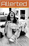 Wet Your Diaper for Me: an ABDL Story (Diapered by Your Babysitter Book 2)