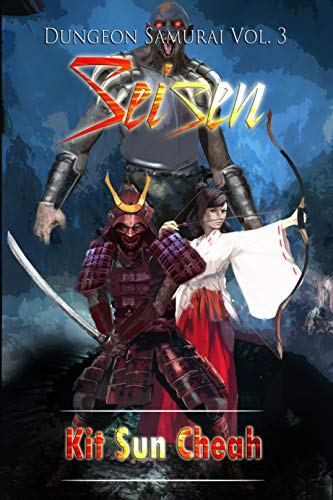 Dungeon Samurai Vol. 3: Seisen (An Anti-LitRPG Dungeon Crawl) by [Cheah, Kit Sun]