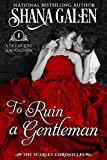 To Ruin a Gentleman (The Scarlet Chronicles Book 1)
