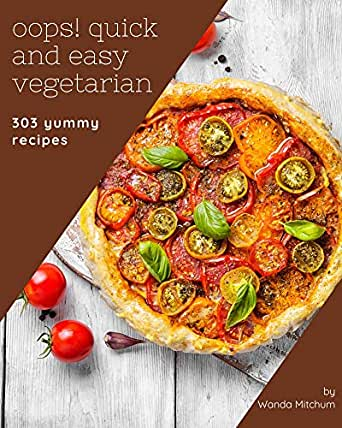 Oops! 303 Yummy Quick and Easy Vegetarian Recipes: The