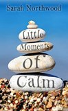 Little Moments of Calm by [Northwood, Sarah]