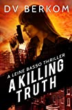 A Killing Truth: A Leine Basso Thriller
