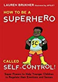 How to Be a Superhero Called Self-Control!: Super Powers to Help Younger Children to Regulate their Emotions and Senses-Mom's Choice Award Gold Seal Winner