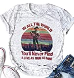 George Strait T Shirt for Women in All The World You'll Never Find A Love Funny Letter Print Cute Graphic Tee Tops (Large, Light Grey)