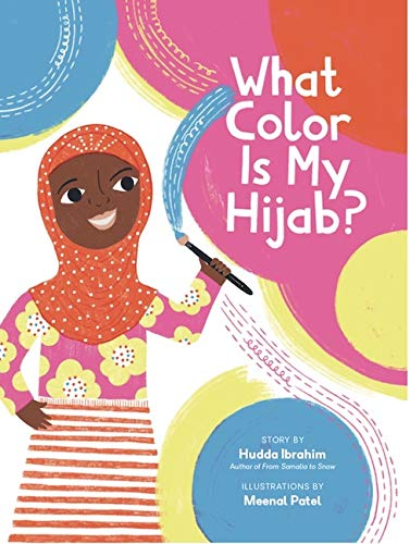 What Color Is My Hijab?: Hudda Ibrahim, Meenal Patel, Meenal Patel:  9781643439204: Amazon.com: Books