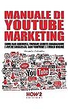 MANUALE DI VIDEO MARKETING: Come Fare Business, Trovare Clienti, Guadagnare e Avere Successo, con YouTube e i Video Online (HOW2 Edizioni Vol. 137) (Italian Edition)