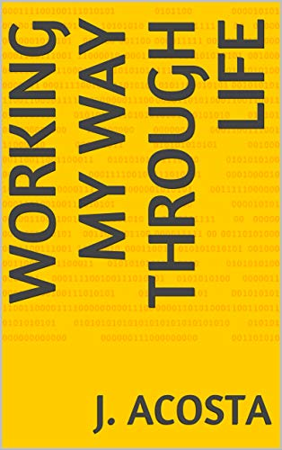 Working my way through life by [Acosta, J.]