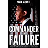 Commander in Failure: An African-American reflects on America's First Black President and how he failed us all