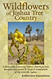 Wildflowers of Joshua Tree Country: A field guide featuring Native American Uses, Animal Relations and Translations of the Scientific Names into English