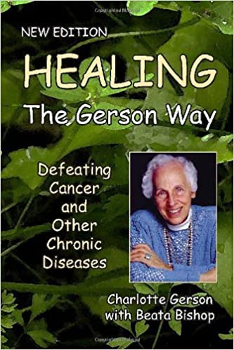 Healing the Gerson Way: Defeating Cancer and Other Chronic Diseases by Charlotte Gerson (2010-08-02)