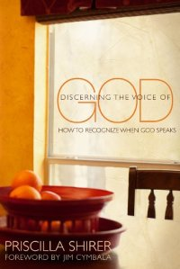 Discerning the Voice of God: How to Recognize When He Speaks by [Shirer, Priscilla]