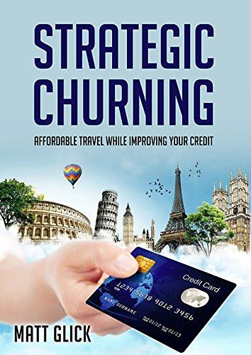 Strategic Churning: Affordable Travel While Improving Your Credit