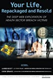 Your Life, Repackaged and Resold: The Deep Web Exploitation of Health Sector Breach Victims