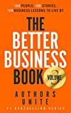 The Better Business Book: 100 People, 100 Stories, 100 Business Lessons To Live By (The 100 Person Book Series 3)