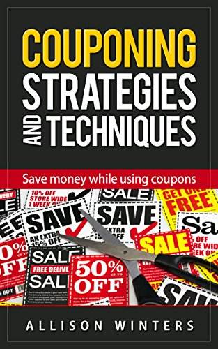 Couponing Strategies and Techniques: Save money while using coupons