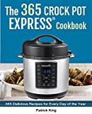 The Crock Pot Express Cookbook: 365 Delicious Recipes for Everyday of the Year