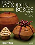 Creative Wooden Boxes from the Scroll Saw: 28 Useful & Surprisingly Easy-to-Make Projects (Fox Chapel Publishing)
