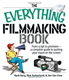 The Everything Filmmaking Book: From Script to Premiere -a Complete Guide to Putting Your Vision on the Screen