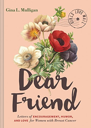 Dear Friend: Letters of Encouragement, Humor, and Love for Women with Breast Cancer (Inspirational Books for Women, Breast Cancer Books, Motivational Books for Women, Encouragement Gifts 1