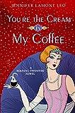 You're the Cream in My Coffee (Roaring Twenties Series Book 1)