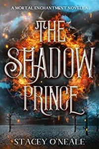 The Shadow Prince: A Mortal Enchantment Prequel Novella by Stacey O'Neale