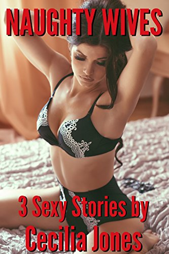 Naughty Wives 3 Sexy Stories By Jones Cecilia