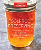Foolproof Preserving: A Guide to Small Batch Jams, Jellies, Pickles, Condiments & More