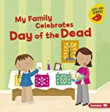 My Family Celebrates Day of the Dead (Holiday Time (Early Bird Stories TM))