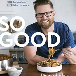 Review: Richard Blais' So Good: 100 Recipes from My Kitchen to Yours