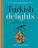 Turkish Delights: Stunning Regional Recipes from the Bosphorus to the Black Sea by John Gregory-Smith (2015-09-10)