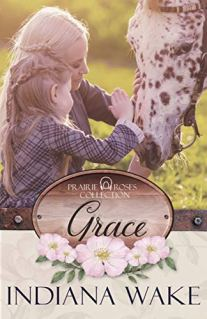 Grace (Prairie Roses Collection One Book 4) by [Wake, Indiana]