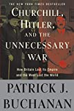 Churchill, Hitler, and 'The Unnecessary War': How Britain Lost Its Empire and the West Lost the World