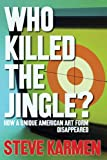 Who Killed the Jingle? How a Unique American Art Form Disappeared