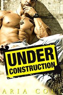 Under Construction: A Blue Collar Alpha Romance by [Cole, Aria ]