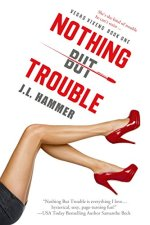 Nothing but Trouble by J. L. Hammer