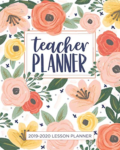 Lesson Planner for Teachers: Weekly and Monthly Teacher Planner | Academic Year Lesson Plan and Record Book with Floral Cover (July through June) (2019-2020 Lesson Plan Books for Teachers)