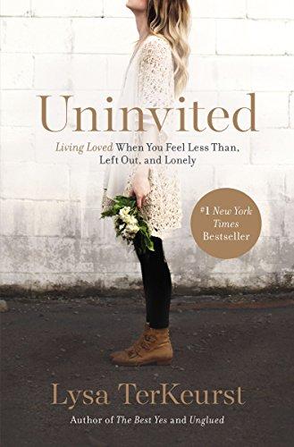 Uninvited: Living Loved When You Feel Less...
