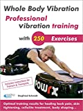 Whole Body Vibration. Professional vibration training with 250 Exercises.: Optimal training results for healing back pain, skin tightening, cellulite treatment, body shaping...