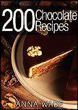 200 Chocolate Recipes - Cookies, Cakes, Desserts, Etc..